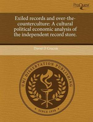 Exiled Records and Over-The-Counterculture: A Cultural Political Economic Analysis of the Independent Record Store