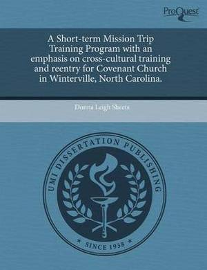 A Short-Term Mission Trip Training Program with an Emphasis on Cross-Cultural Training and Reentry for Covenant Church in Winterville