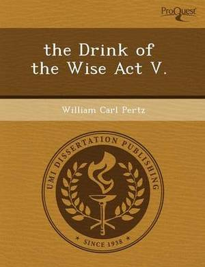 The Drink of the Wise ACT V