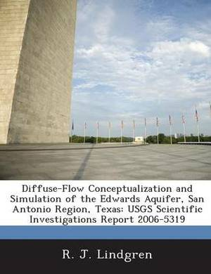 Diffuse-Flow Conceptualization and Simulation of the Edwards Aquifer, San Antonio Region, Texas: Usgs Scientific Investigations Report 2006-5319