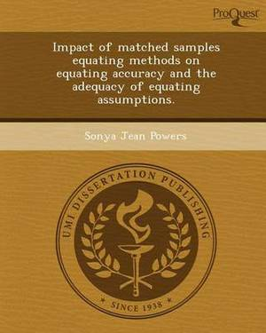 Impact of Matched Samples Equating Methods on Equating Accuracy and the Adequacy of Equating Assumptions