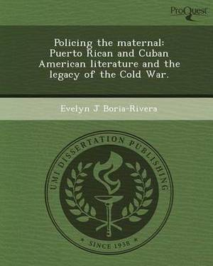 Policing the Maternal: Puerto Rican and Cuban American Literature and the Legacy of the Cold War