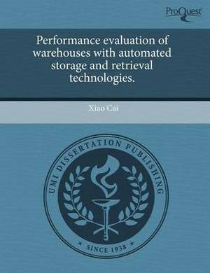 Performance Evaluation of Warehouses with Automated Storage and Retrieval Technologies