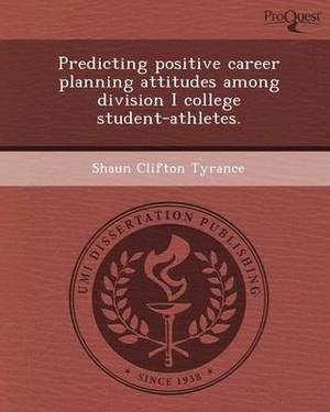 Predicting Positive Career Planning Attitudes Among Division I College Student-Athletes