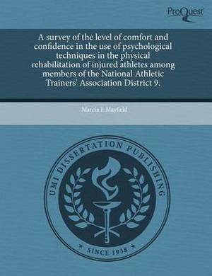 A Survey of the Level of Comfort and Confidence in the Use of Psychological Techniques in the Physical Rehabilitation of Injured Athletes Among Memb