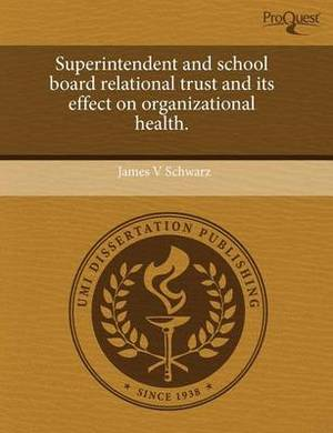 Superintendent and School Board Relational Trust and Its Effect on Organizational Health