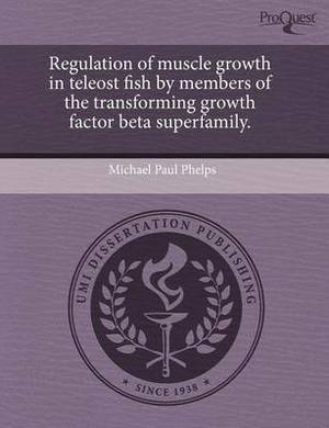Regulation of Muscle Growth in Teleost Fish by Members of the Transforming Growth Factor Beta Superfamily