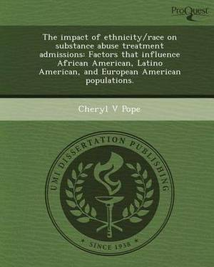 The Impact of Ethnicity/Race on Substance Abuse Treatment Admissions: Factors That Influence African American