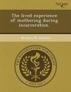 The Lived Experience of Mothering During Incarceration