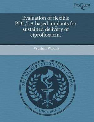 Evaluation of Flexible Pdl/La Based Implants for Sustained Delivery of Ciprofloxacin