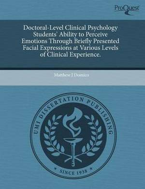 Doctoral-Level Clinical Psychology Students' Ability to Perceive Emotions Through Briefly Presented Facial Expressions at Various Levels of Clinical E