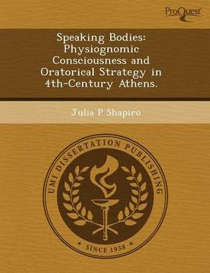 Speaking Bodies: Physiognomic Consciousness and Oratorical Strategy in 4th-Century Athens