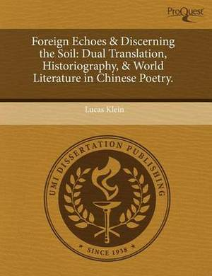 Foreign Echoes & Discerning the Soil  : Dual Translation, Historiography, & World Literature in Chinese Poetry.