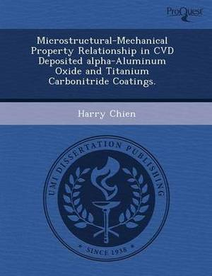 Microstructural-Mechanical Property Relationship in CVD Deposited Alpha-Aluminum Oxide and Titanium Carbonitride Coatings