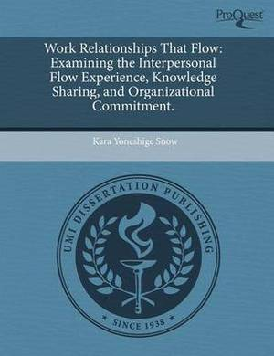 Work Relationships That Flow: Examining the Interpersonal Flow Experience