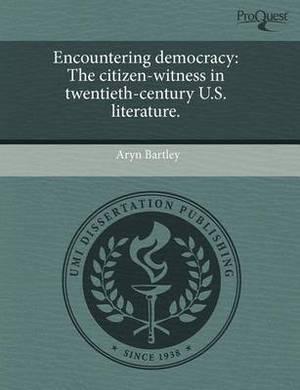 Encountering Democracy: The Citizen-Witness in Twentieth-Century U.S