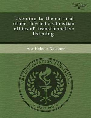 Listening to the Cultural Other: Toward a Christian Ethics of Transformative Listening