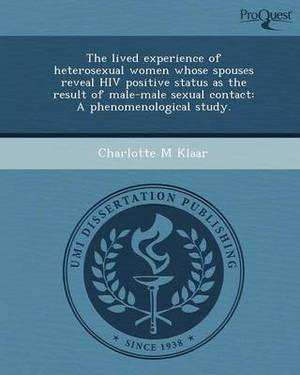 The Lived Experience of Heterosexual Women Whose Spouses Reveal HIV Positive Status as the Result of Male-Male Sexual Contact: A Phenomenological Stud