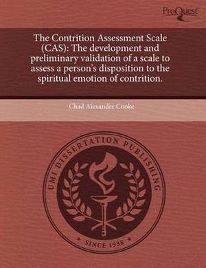 The Contrition Assessment Scale (Cas): The Development and Preliminary Validation of a Scale to Assess a Person's Disposition to the Spiritual Emotion