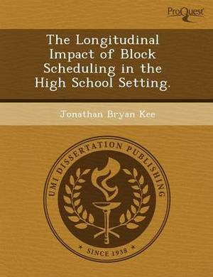 The Longitudinal Impact of Block Scheduling in the High School Setting