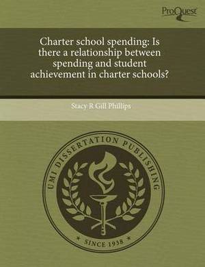 Charter School Spending: Is There a Relationship Between Spending and Student Achievement in Charter Schools?