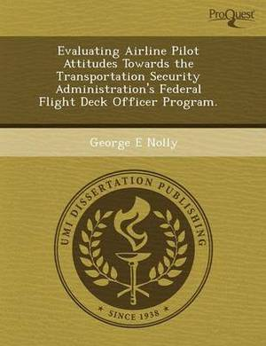 Evaluating Airline Pilot Attitudes Towards the Transportation Security Administration's Federal Flight Deck Officer Program