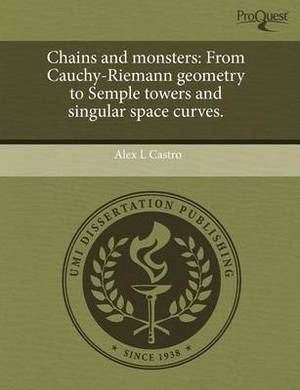 Chains and Monsters: From Cauchy-Riemann Geometry to Semple Towers and Singular Space Curves