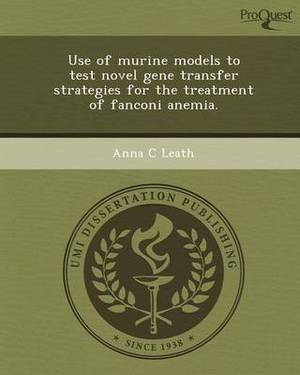 Use of Murine Models to Test Novel Gene Transfer Strategies for the Treatment of Fanconi Anemia