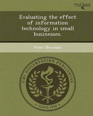 Evaluating the Effect of Information Technology in Small Businesses