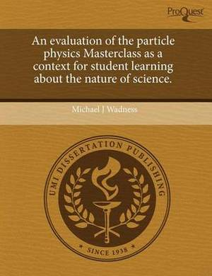 An Evaluation of the Particle Physics Masterclass as a Context for Student Learning about the Nature of Science