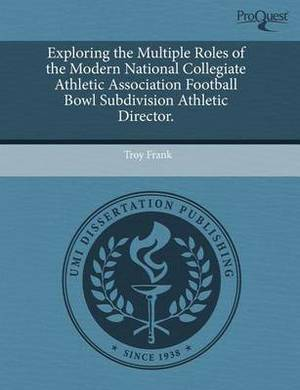 Exploring the Multiple Roles of the Modern National Collegiate Athletic Association Football Bowl Subdivision Athletic Director