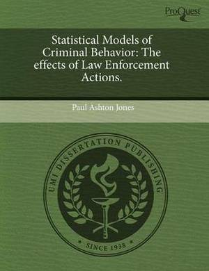 Statistical Models of Criminal Behavior: The Effects of Law Enforcement Actions
