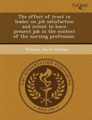 The Effect of Trust in Leader on Job Satisfaction and Intent to Leave Present Job in the Context of the Nursing Profession