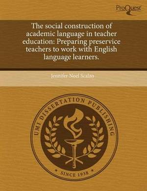The Social Construction of Academic Language in Teacher Education: Preparing Preservice Teachers to Work with English Language Learners
