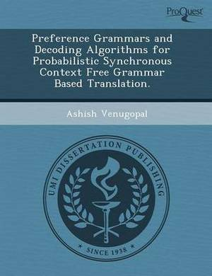 Preference Grammars and Decoding Algorithms for Probabilistic Synchronous Context Free Grammar Based Translation