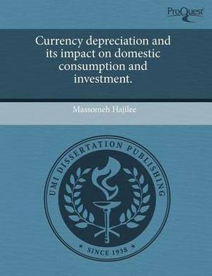Currency Depreciation and Its Impact on Domestic Consumption and Investment