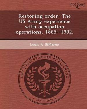 Restoring Order: The US Army Experience with Occupation Operations