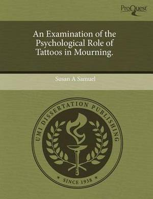 An Examination of the Psychological Role of Tattoos in Mourning