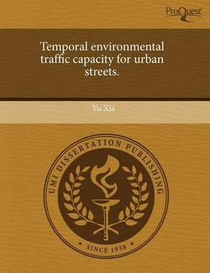 Temporal Environmental Traffic Capacity for Urban Streets