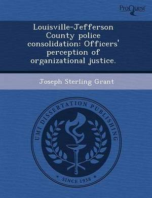 Louisville-Jefferson County Police Consolidation: Officers' Perception of Organizational Justice