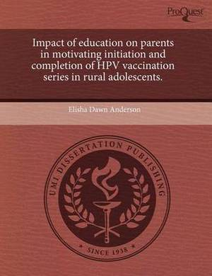 Impact of Education on Parents in Motivating Initiation and Completion of Hpv Vaccination Series in Rural Adolescents