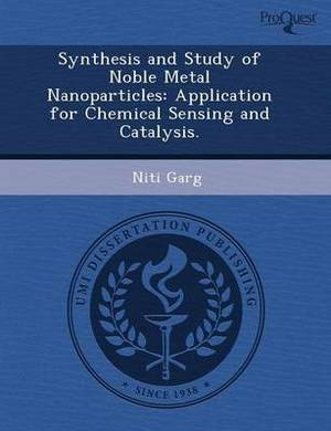 Synthesis and Study of Noble Metal Nanoparticles: Application for Chemical Sensing and Catalysis
