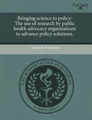 Bringing Science to Policy: The Use of Research by Public Health Advocacy Organizations to Advance Policy Solutions