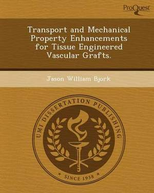 Transport and Mechanical Property Enhancements for Tissue Engineered Vascular Grafts