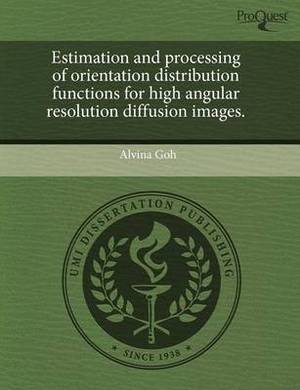 Estimation and Processing of Orientation Distribution Functions for High Angular Resolution Diffusion Images