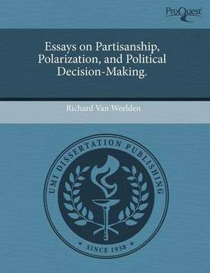 Essays on Partisanship, Polarization, and Political Decision-Making.