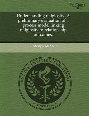 Understanding Religiosity: A Preliminary Evaluation of a Process Model Linking Religiosity to Relationship Outcomes