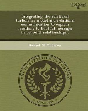 Integrating the Relational Turbulence Model and Relational Communication to Explain Reactions to Hurtful Messages in Personal Relationships
