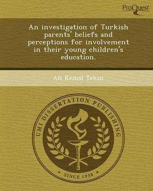 An Investigation of Turkish Parents' Beliefs and Perceptions for Involvement in Their Young Children's Education
