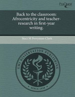 Back to the Classroom: Afrocentricity and Teacher-Research in First-Year Writing